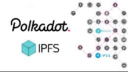 天王级项目:Polkadot+IPFS能否统治区块链的下一个十年?
